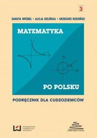 Matematyka po polsku. Podręcznik dla cudzoziemców - Danuta Wróbel