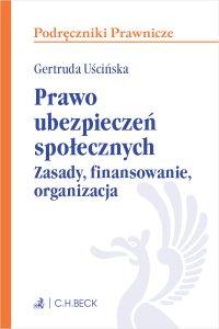 Prawo ubezpieczeń społecznych. Zasady finansowanie organizacja - Gertruda Uścińska