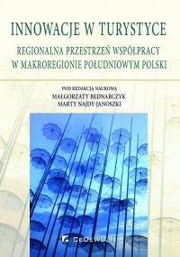 Innowacje w turystyce. Regionalna przestrzeń współpracy w makroregionie południowym Polski - Małgorzata Bednarczyk