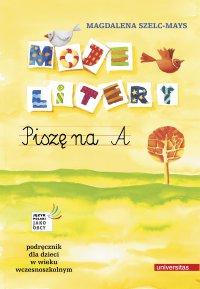 Moje litery. Piszę na A. Podręcznik dla dzieci w wieku wczesnoszkolnym - Magdalena Szelc-Mays
