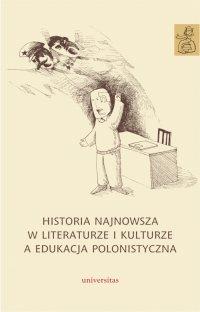 Historia najnowsza w literaturze i kulturze a edukacja polonistyczna - praca zbiorowa