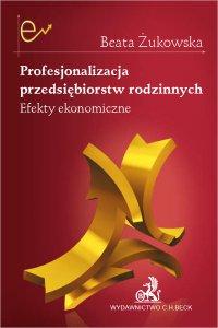 Profesjonalizacja przedsiębiorstw rodzinnych. Efekty ekonomiczne - Beata Żukowska