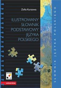 Ilustrowany słownik podstawowy języka polskiego wraz z indeksem pojęciowym wyrazów i ich znaczeń - Zofia Kurzowa