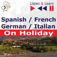 Spanish / French / German / Italian - on Holiday. Listen & Learn to Speak - Dorota Guzik