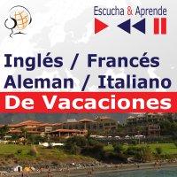 Inglés / Francés / Italiano / Aleman -De Vacaciones. Escucha & Aprende (for Spanish speakers) - Dorota Guzik