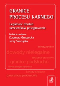 Granice procesu karnego. Legalność działań uczestników postępowania - Jerzy Skorupka
