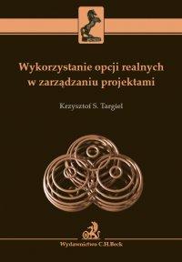 Wykorzystanie opcji realnych w zarządzaniu projektami - Krzysztof S. Targiel