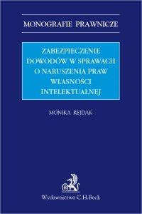 Zabezpieczenie dowodów w sprawach o naruszenia praw własności intelektualnej - Monika Rejdak