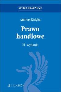 Prawo handlowe. Wydanie 21 - Andrzej Kidyba, Andrzej Kidyba