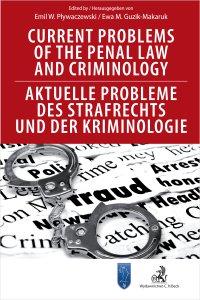 Current Problems of the Penal Law and Criminology. Aktuelle Probleme des Strafrechts und der Kriminologie - Ewa Guzik-Makaruk
