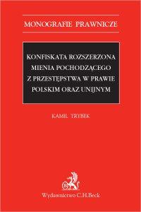Konfiskata rozszerzona mienia pochodzącego z przestępstwa w prawie polskim oraz unijnym - Kamil Trybek