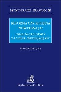 Reforma czy kolejna nowelizacja? Uwagi na tle ustawy z 4.7.2019 r. zmieniającej KPC - Piotr Rylski