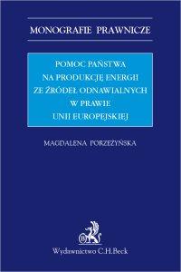 Pomoc państwa na produkcję energii ze źródeł odnawialnych w prawie Unii Europejskiej - Magdalena Porzeżyńska
