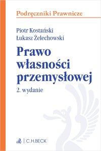Prawo własności przemysłowej. Wydanie 2 - Piotr Kostański, Piotr Kostański