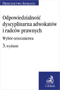 Odpowiedzialność dyscyplinarna adwokatów i radców prawnych. Wybór orzecznictwa. Wydanie 3 - Joanna Ablewicz