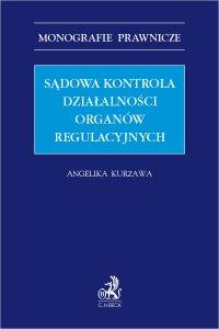 Sądowa kontrola działalności organów regulacyjnych - Angelika Kurzawa