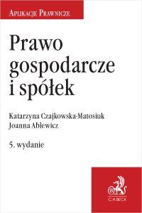 Prawo gospodarcze i spółek. Wydanie 5 - Joanna Ablewicz