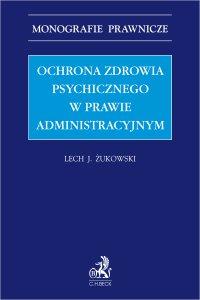 Ochrona zdrowia psychicznego w prawie administracyjnym - Lech J. Żukowski