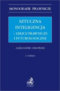 Sztuczna inteligencja – szkice prawnicze i futurologiczne - Aleksander Chłopecki