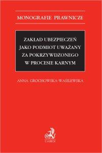 Zakład ubezpieczeń jako podmiot uważany za pokrzywdzonego w procesie karnym - Anna Grochowska-Wasilewska