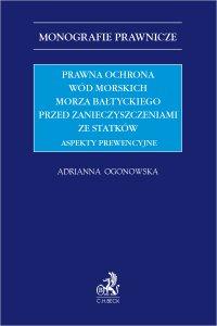 Prawna ochrona wód morskich Morza Bałtyckiego przed zanieczyszczeniami ze statków. Aspekty prewencyjne - Adrianna Ogonowska