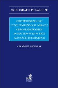 Odpowiedzialność cywilnoprawna w obrocie oprogramowaniem komputerowym w erze sztucznej inteligencji - Arkadiusz Michalak