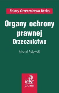 Organy ochrony prawnej. Orzecznictwo - Michał Rojewski