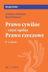 Prawo cywilne - część ogólna. Prawo rzeczowe. Wydanie 5 - Arkadiusz Krzysztof Bieliński