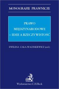 Prawo międzynarodowe. Idee a rzeczywistość - Ewelina Cała-Wacinkiewicz