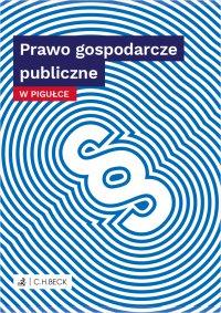 Prawo gospodarcze publiczne w pigułce - Wioletta Żelazowska
