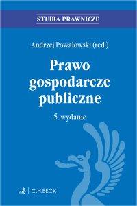 Prawo gospodarcze publiczne. Wydanie 5 - Andrzej Powałowski