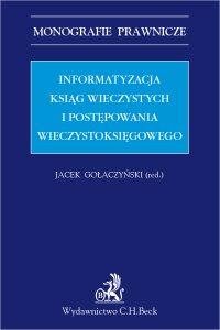 Informatyzacja ksiąg wieczystych i postępowania wieczystoksięgowego - Jacek Gołaczyński
