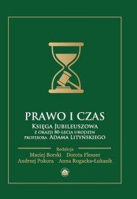 Prawo i czas. Księga Jubileuszowa z okazji 80-lecia urodzin Profesora Adama Lityńskiego - Opracowanie zbiorowe
