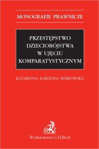 Przestępstwo dzieciobójstwa w ujęciu komparatystycznym - Katarzyna Karolina Borkowska