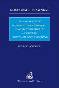 Transparentność w traktatowym arbitrażu pomiędzy inwestorem a państwem (arbitrażu inwestycyjnym) - Dominik Horodyski