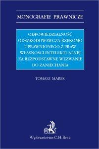 Odpowiedzialność odszkodowawcza rzekomo uprawnionego z praw własności intelektualnej za bezpodstawne wezwanie do zaniechania - Tomasz Marek