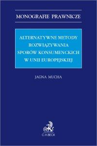 Alternatywne metody rozwiązywania sporów konsumenckich w Unii Europejskiej - Jagna Mucha