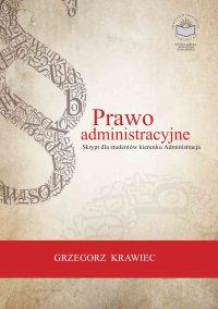Prawo administracyjne. Skrypt dla studentów kierunku Administracja - Grzegorz Krawiec