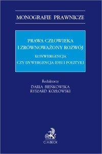 Prawa człowieka i zrównoważony rozwój. Konwergencja czy dywergencja idei i polityki - Daria Bieńkowska