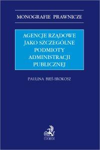 Agencje rządowe jako szczególne podmioty administracji publicznej - Paulina Bieś-Srokosz