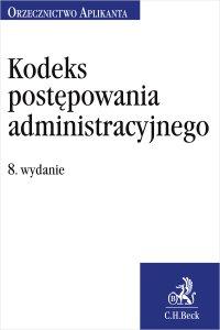 Kodeks postępowania administracyjnego. Orzecznictwo Aplikanta. Wydanie 8 - Jakub Rychlik