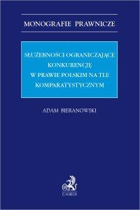 Służebności ograniczające konkurencję w prawie polskim na tle komparatystycznym - Adam Bieranowski
