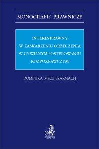 Interes prawny w zaskarżeniu orzeczenia w cywilnym postępowaniu rozpoznawczym - Dominika Mróz-Szarmach