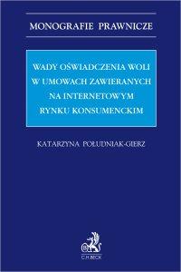 Wady oświadczenia woli w umowach zawieranych na internetowym rynku konsumenckim - Katarzyna Południak-Gierz