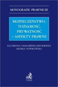 Bezpieczeństwo tożsamość prywatność – aspekty prawne - Katarzyna Chałubińska-Jentkiewicz