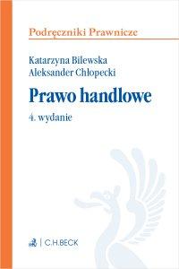 Prawo handlowe. Wydanie 4 - Katarzyna Bilewska