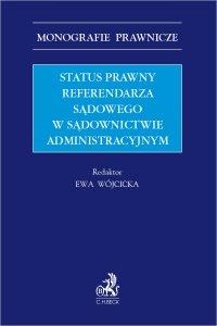 Status prawny referendarza sądowego w sądownictwie administracyjnym - Ewa Wójcicka