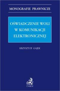 Oświadczenie woli w komunikacji elektronicznej - Krzysztof Gajek