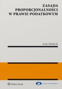 Zasada proporcjonalności w prawie podatkowym - Artur Mudrecki