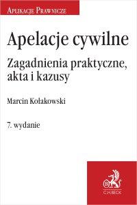 Apelacje cywilne. Zagadnienia praktyczne akta i kazusy. Wydanie 7 - Marcin Kołakowski